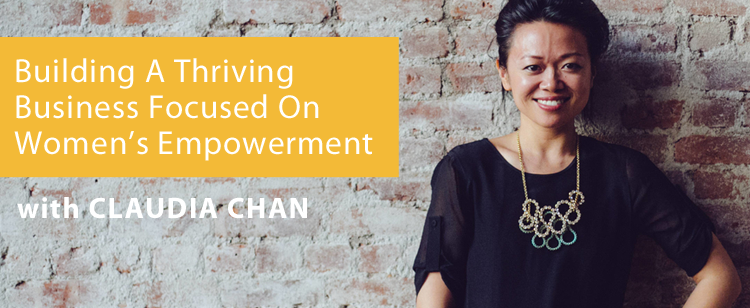 003: Interview: Claudia Chan on Building A Thriving Business Focused on Women's Empowerment
