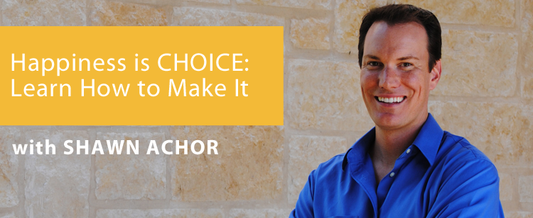 004: Interview: Shawn Achor – Happiness is CHOICE: Learn How To Make It