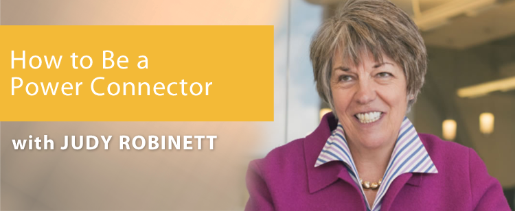 007: Judy Robinett: How to Be a Power Connector