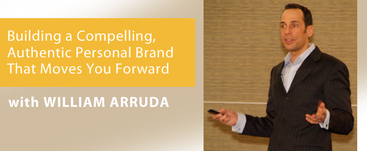 009: William Arruda: Building a Compelling, Authentic Personal Brand That Moves You Forward