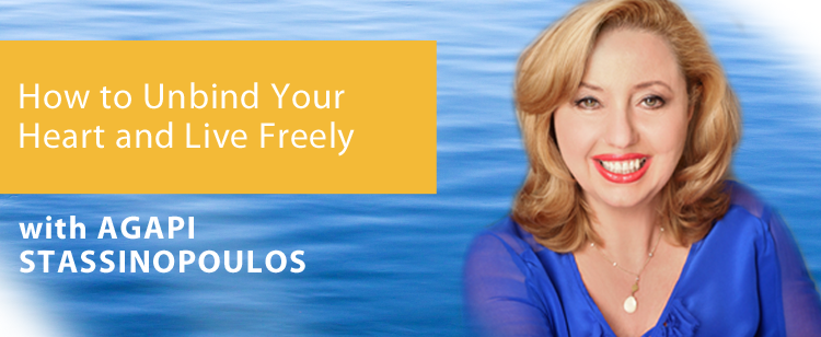 038: Agapi Stassinopoulos: How to Unbind Your Heart and Live Freely