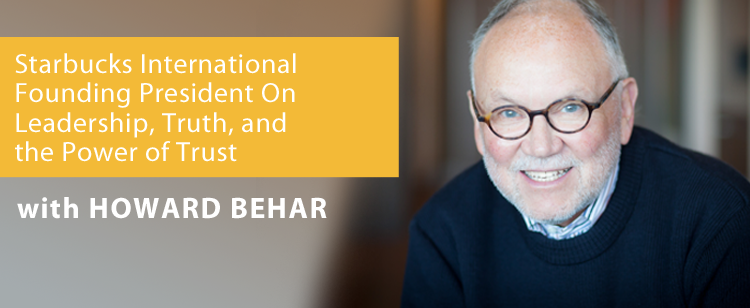 036: Starbucks International Founding President Howard Behar On Leadership, Truth, and the Power of Trust