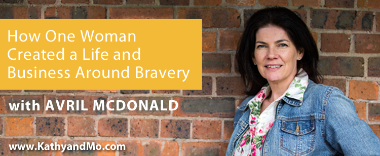 040: Avril McDonald: How One Woman Created a Life and Business Around Bravery