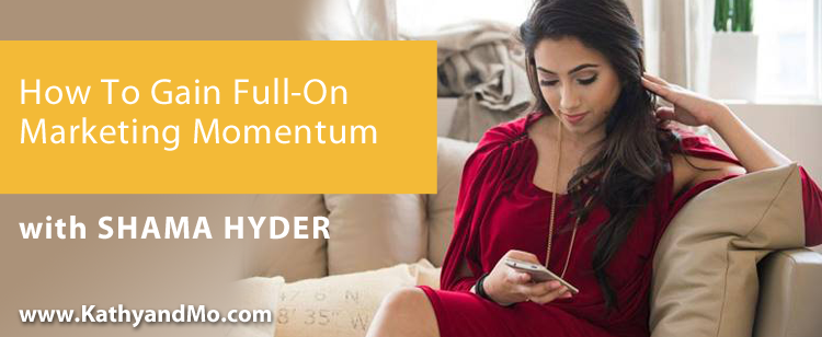 041: Shama Hyder: How To Gain Full-On Marketing Momentum