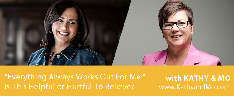 "047: ""Everything Always Works Out For Me:"" Is This Helpful or Hurtful To Believe?"