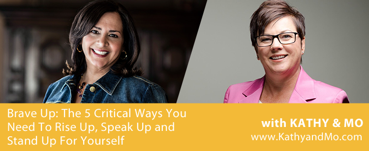 049: Brave Up: The 5 Critical Ways You Need To Rise Up, Speak Up and Stand Up For Yourself
